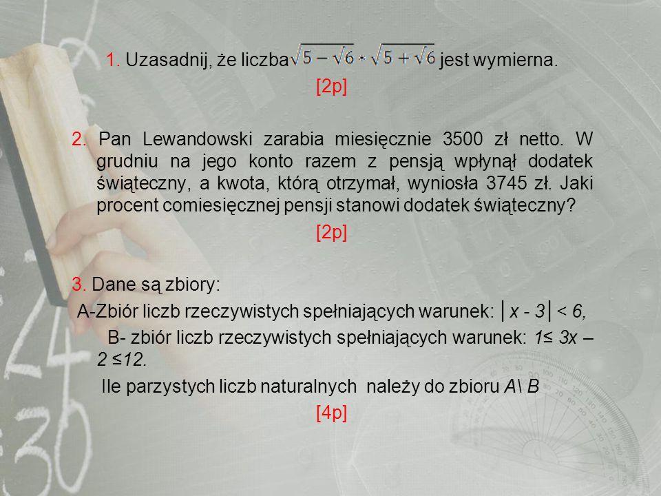 1. Uzasadnij, że liczba jest wymierna. [2p]